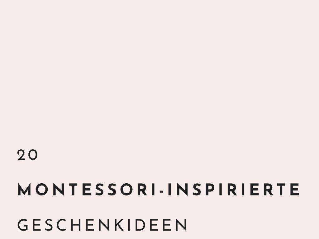 20 einfach gute Geschenkideen nach Maria Montessori
