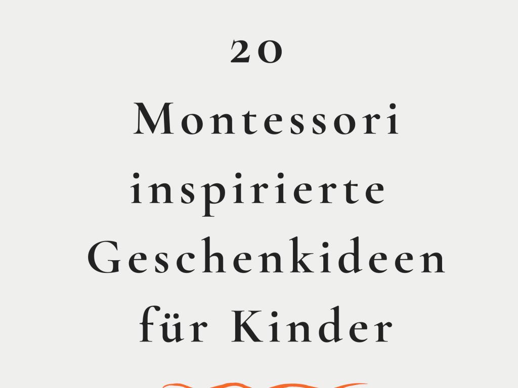 20 Montessori inspirierte Geschenkideen für Kinder