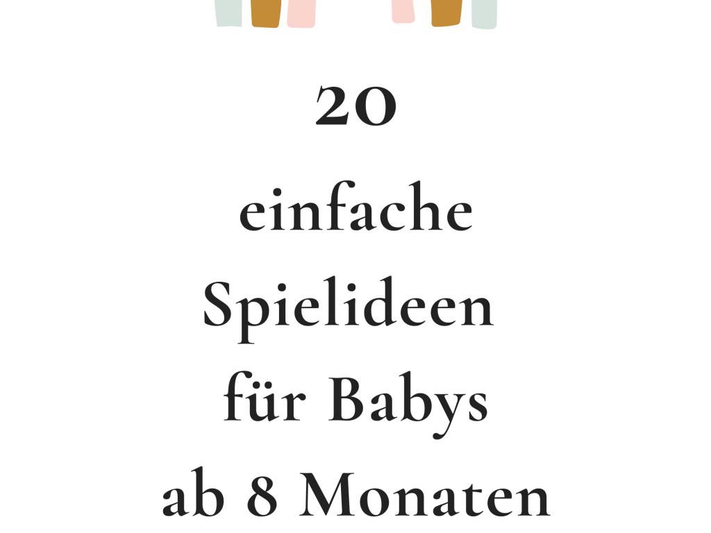 20 einfache Spielideen für Babys ab 8 Monaten