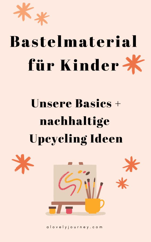 Bastelmaterial für Kinder: Unsere Basics + nachhaltige Upcycling Ideen