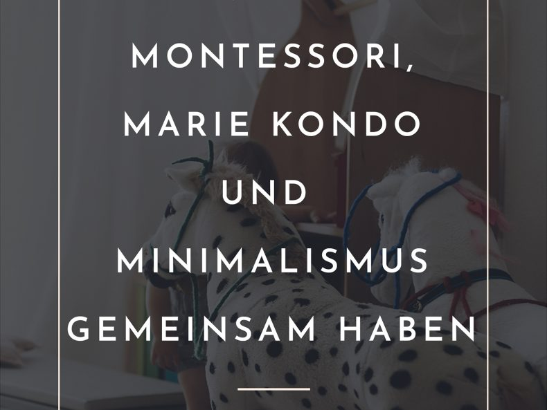 Einfach Ordnung: Was Montessori, Marie Kondo und Minimalismus gemeinsam haben