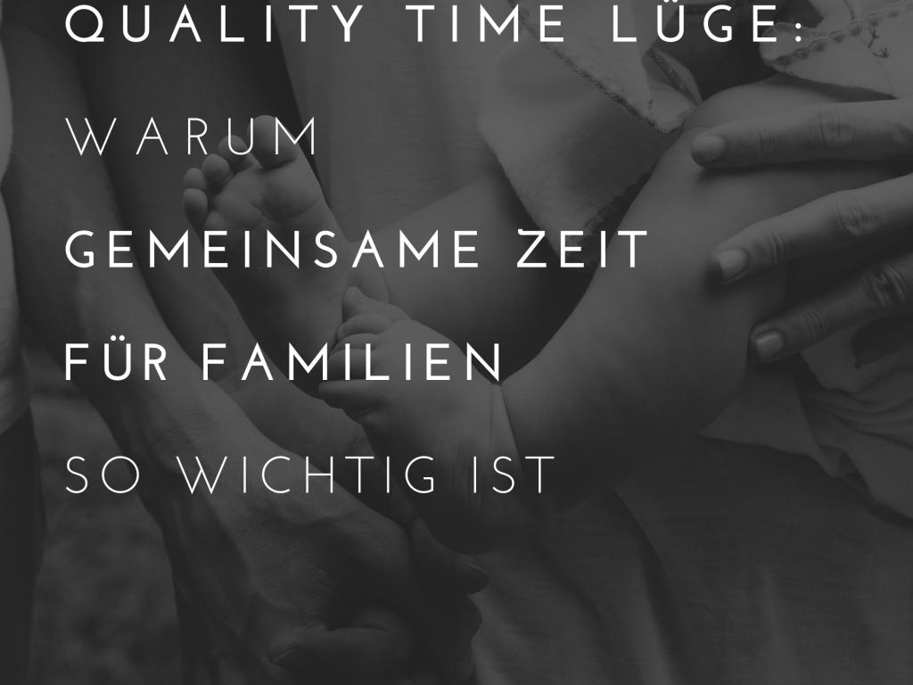 Die Quality Time Lüge: Warum gemeinsame Zeit für Familien so wichtig ist