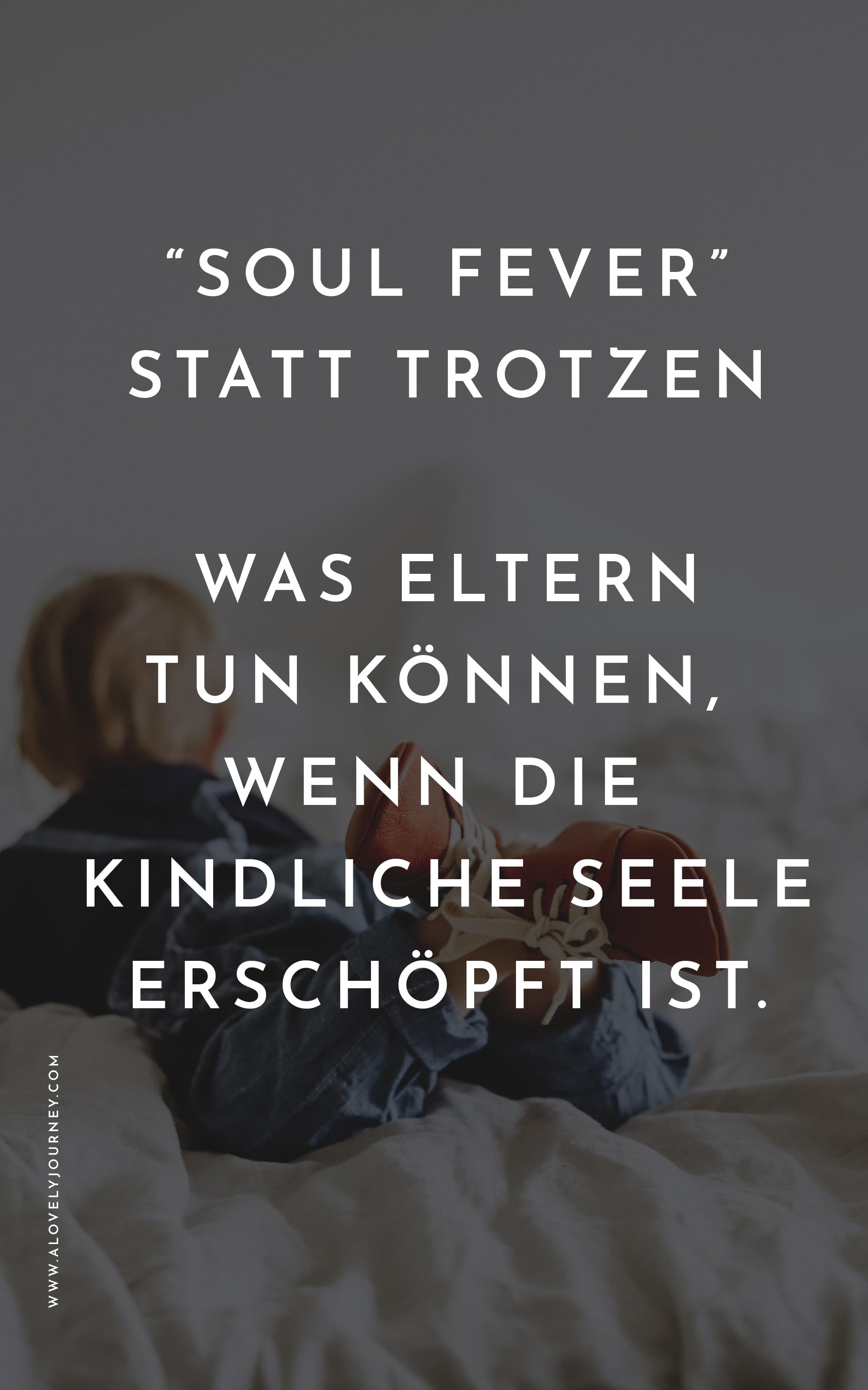 Minimalismus und Kinder: Soul Fever statt Trotzen - Was Eltern tun können, wenn die kindliche Seele erschöpft ist.