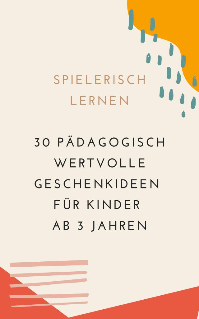 Spielerisch lernen: 30+ pädagogisch wertvolle Geschenkideen für Kinder